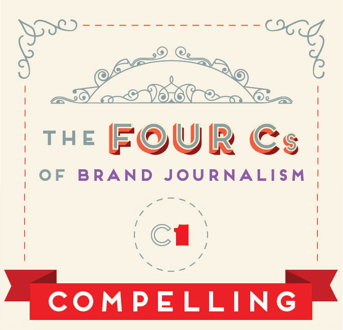 The 4 Cs of Brand Journalism: Compelling