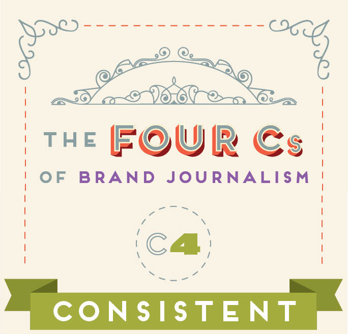 The 4 Cs of Brand Journalism: Consistent
